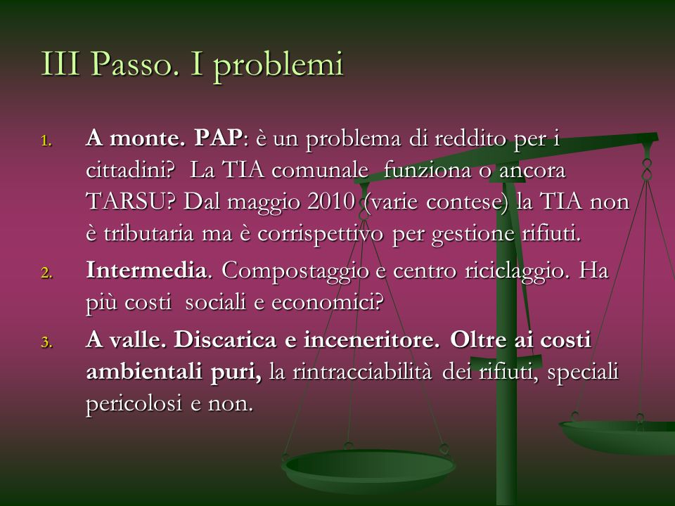 III Passo. I problemi 1. A monte. PAP: è un problema di reddito per i cittadini? La TIA comunale funziona o ancora TARSU? Dal maggio 2010 (varie conte
