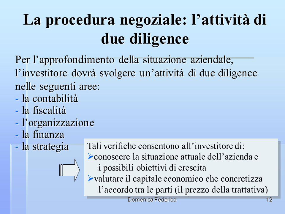 Domenica Federico12 La procedura negoziale: lattività di due diligence Per lapprofondimento della situazione aziendale, linvestitore dovrà svolgere un