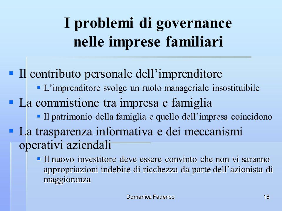 Domenica Federico18 I problemi di governance nelle imprese familiari Il contributo personale dellimprenditore Limprenditore svolge un ruolo managerial