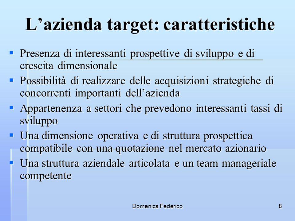 Domenica Federico8 Lazienda target: caratteristiche Presenza di interessanti prospettive di sviluppo e di crescita dimensionale Presenza di interessan