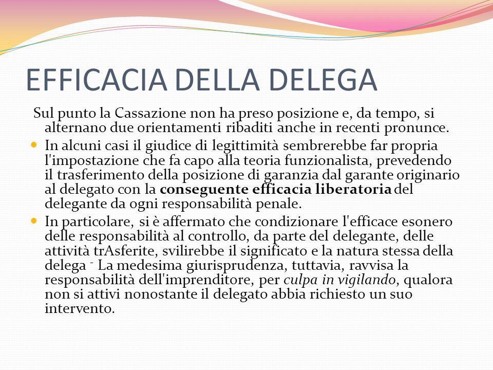 EFFICACIA DELLA DELEGA Sul punto la Cassazione non ha preso posizione e, da tempo, si alternano due orientamenti ribaditi anche in recenti pronunce.