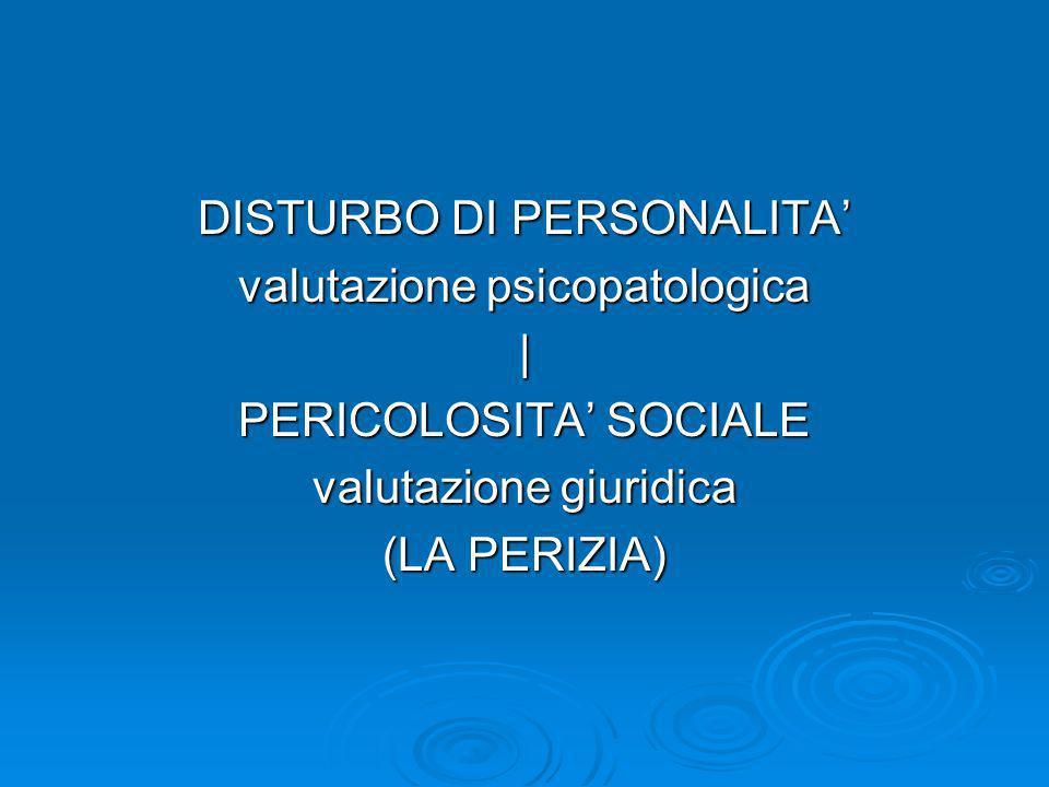 DISTURBO DI PERSONALITA valutazione psicopatologica   PERICOLOSITA SOCIALE valutazione giuridica (LA PERIZIA)