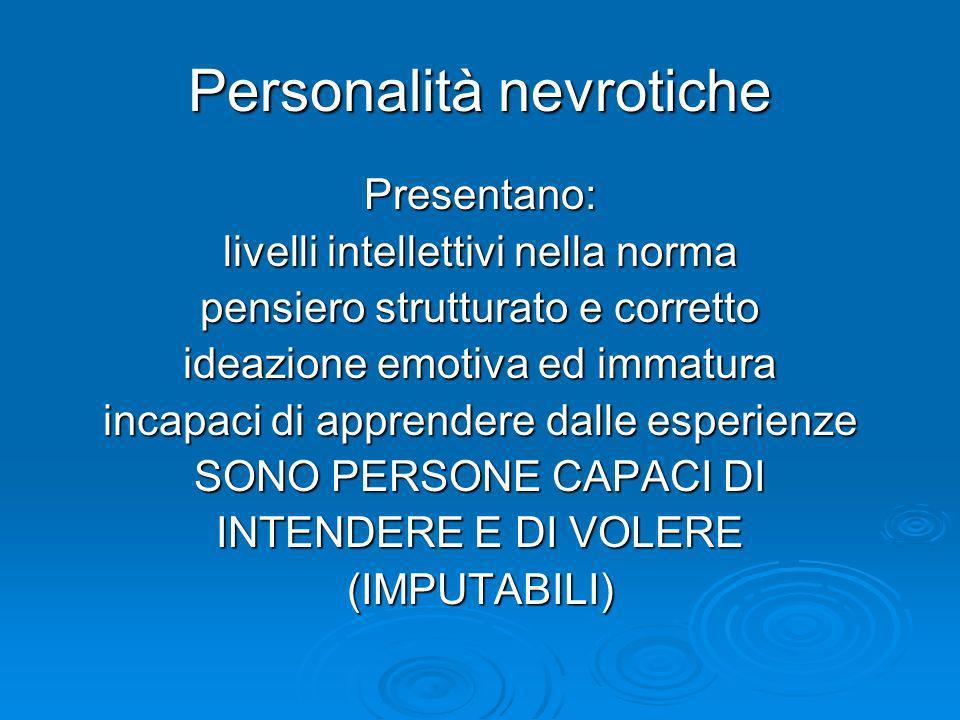Personalità nevrotiche Presentano: livelli intellettivi nella norma pensiero strutturato e corretto ideazione emotiva ed immatura incapaci di apprende