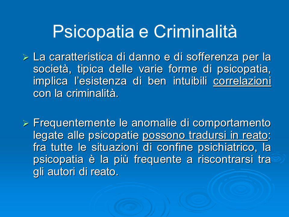 Psicopatia e Criminalità La caratteristica di danno e di sofferenza per la società, tipica delle varie forme di psicopatia, implica lesistenza di ben
