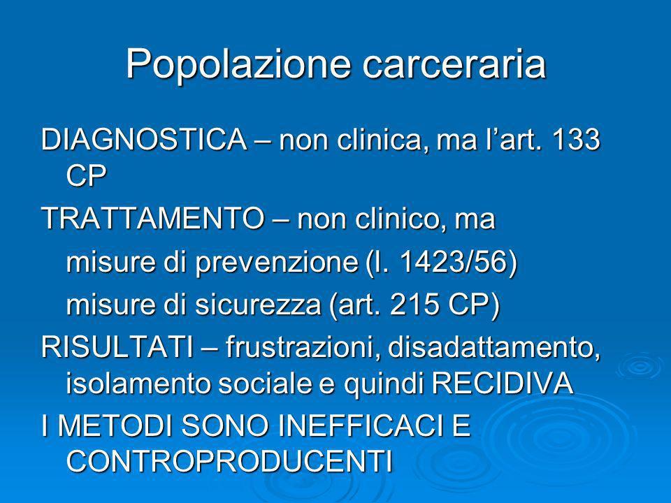 Popolazione carceraria DIAGNOSTICA – non clinica, ma lart. 133 CP TRATTAMENTO – non clinico, ma misure di prevenzione (l. 1423/56) misure di sicurezza