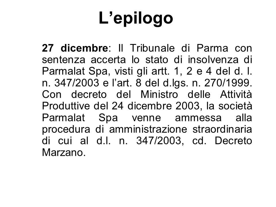 Lepilogo 27 dicembre: Il Tribunale di Parma con sentenza accerta lo stato di insolvenza di Parmalat Spa, visti gli artt. 1, 2 e 4 del d. l. n. 347/200