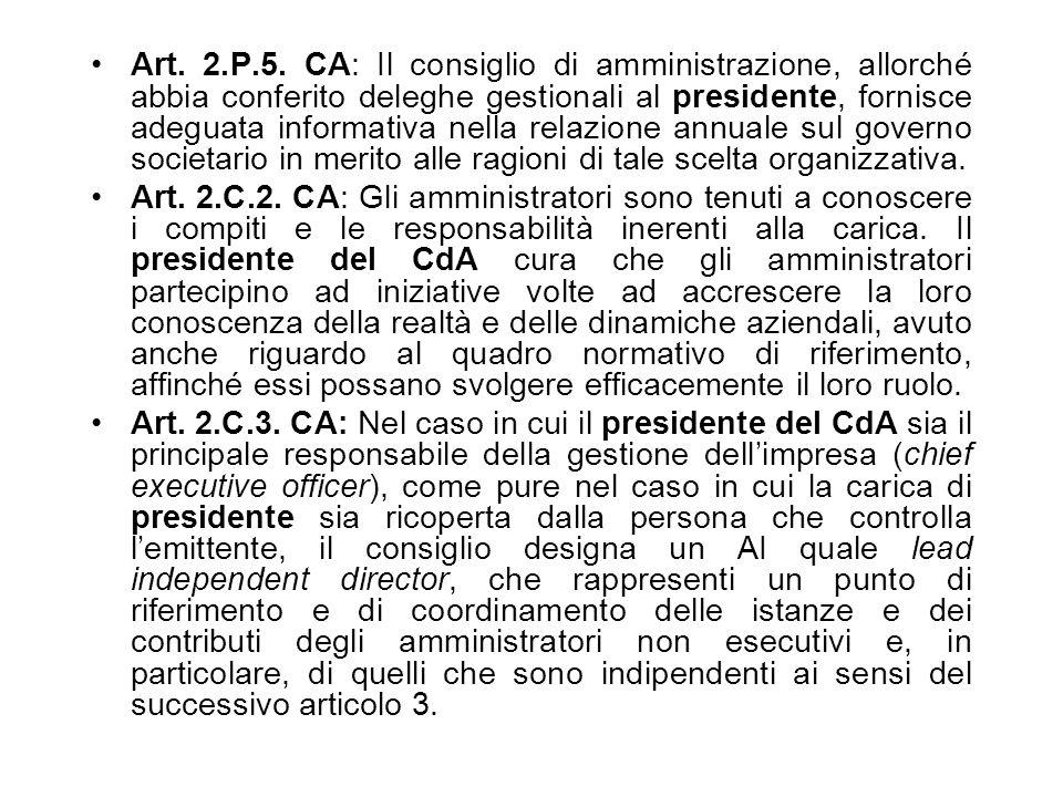 Art. 2.P.5. CA: Il consiglio di amministrazione, allorché abbia conferito deleghe gestionali al presidente, fornisce adeguata informativa nella relazi
