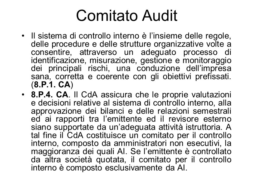 Comitato Audit Il sistema di controllo interno è linsieme delle regole, delle procedure e delle strutture organizzative volte a consentire, attraverso