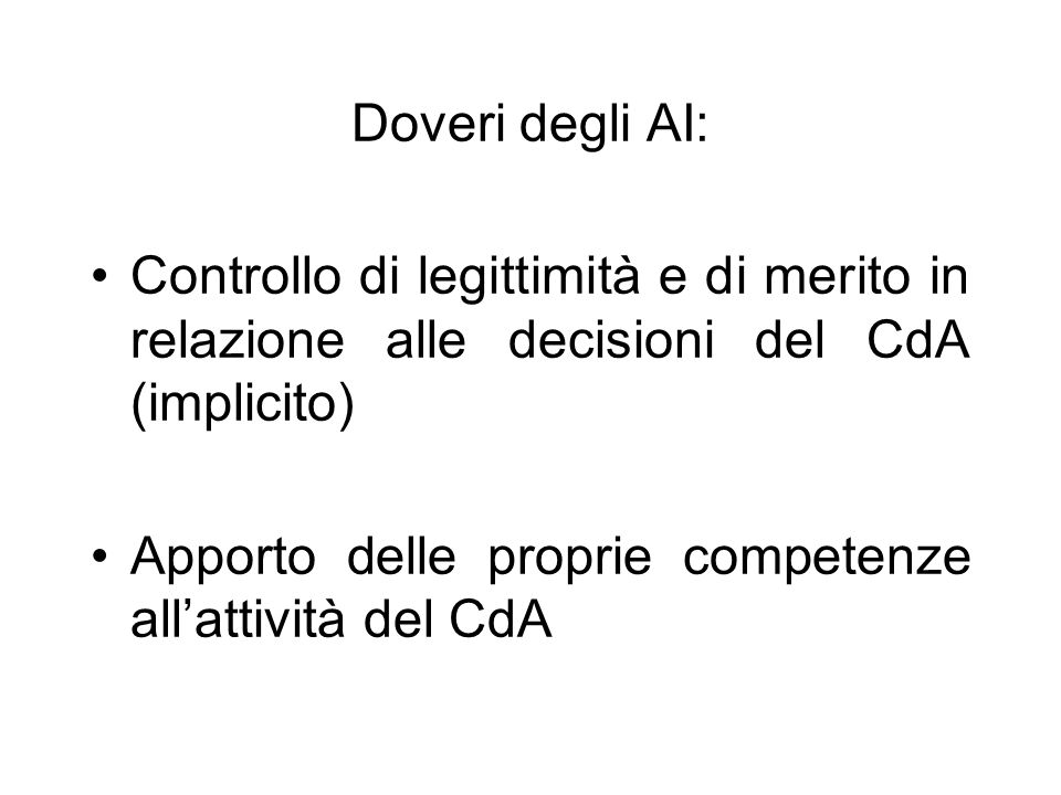 Doveri degli AI: Controllo di legittimità e di merito in relazione alle decisioni del CdA (implicito) Apporto delle proprie competenze allattività del