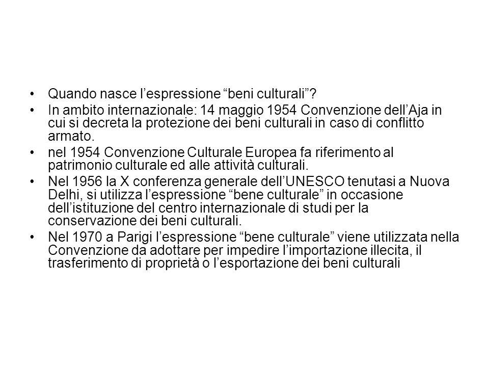 Quando nasce lespressione beni culturali? In ambito internazionale: 14 maggio 1954 Convenzione dellAja in cui si decreta la protezione dei beni cultur