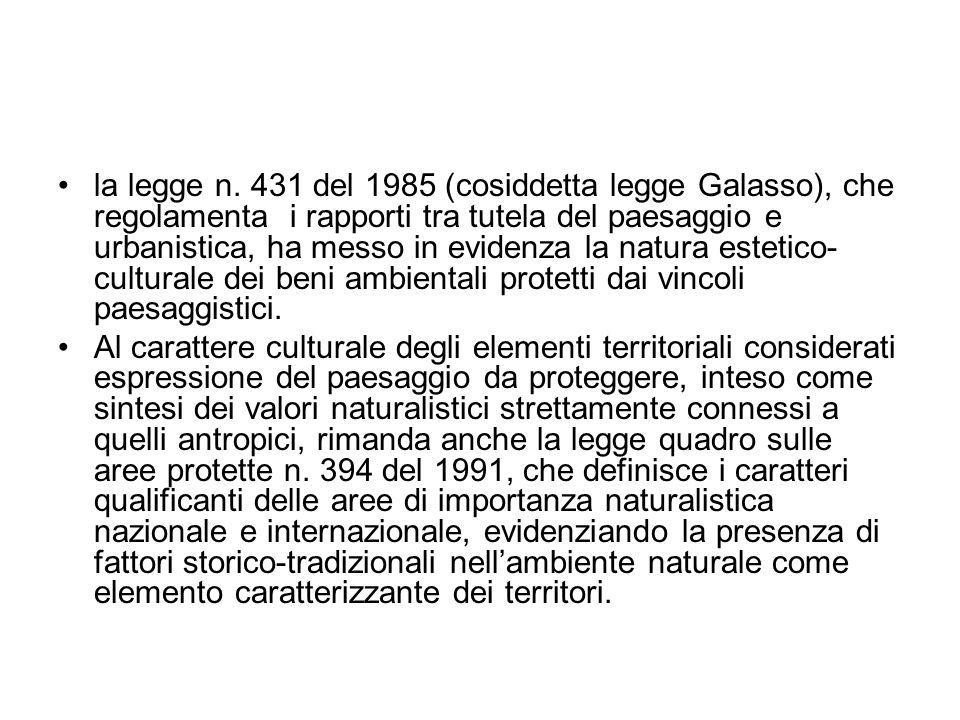la legge n. 431 del 1985 (cosiddetta legge Galasso), che regolamenta i rapporti tra tutela del paesaggio e urbanistica, ha messo in evidenza la natura