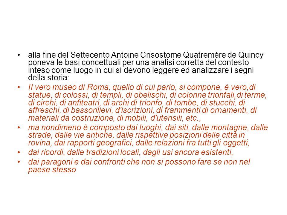 alla fine del Settecento Antoine Crisostome Quatremère de Quincy poneva le basi concettuali per una analisi corretta del contesto inteso come luogo in