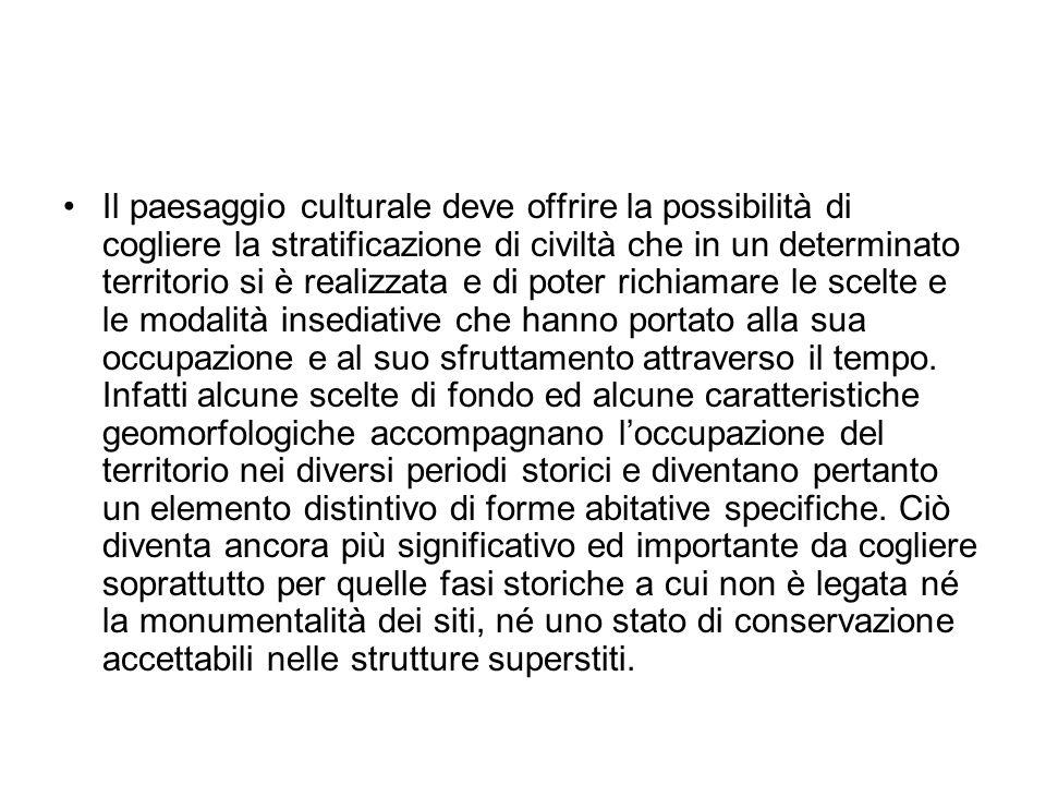 Il paesaggio culturale deve offrire la possibilità di cogliere la stratificazione di civiltà che in un determinato territorio si è realizzata e di pot