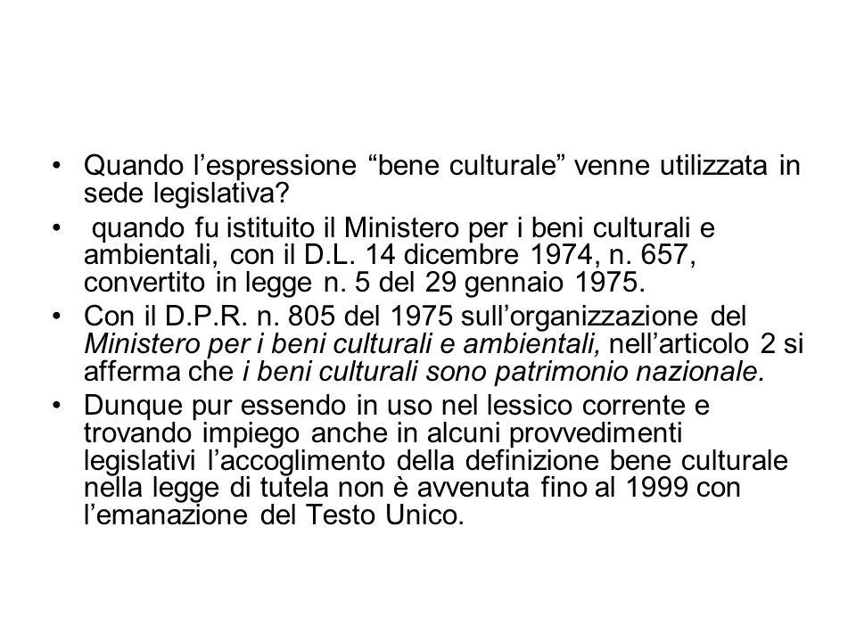 Quando lespressione bene culturale venne utilizzata in sede legislativa? quando fu istituito il Ministero per i beni culturali e ambientali, con il D.