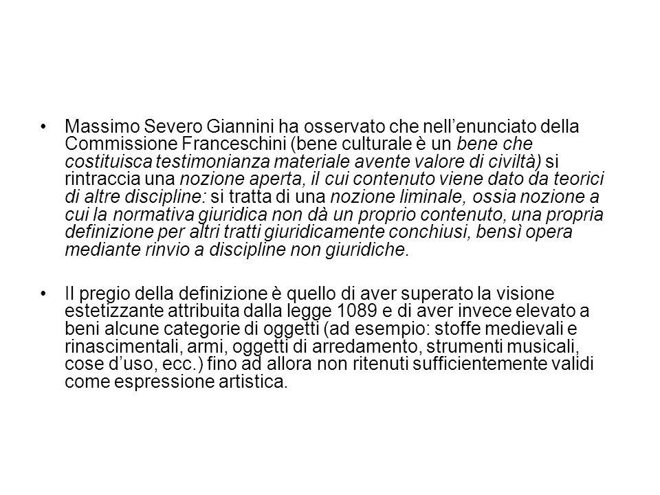 Massimo Severo Giannini ha osservato che nellenunciato della Commissione Franceschini (bene culturale è un bene che costituisca testimonianza material