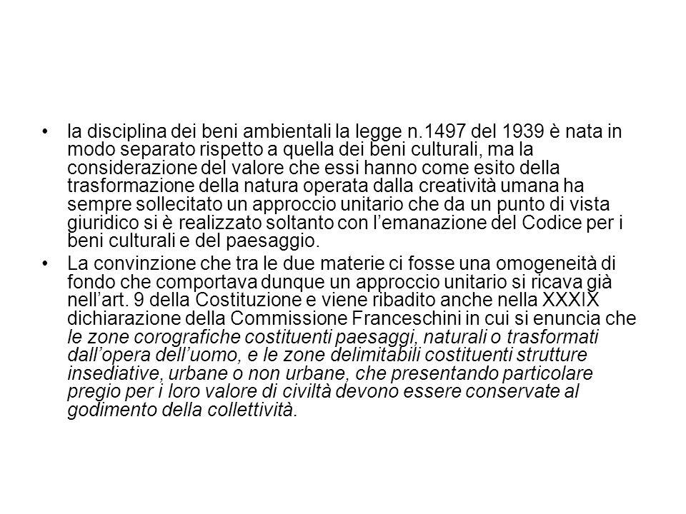 la disciplina dei beni ambientali la legge n.1497 del 1939 è nata in modo separato rispetto a quella dei beni culturali, ma la considerazione del valo