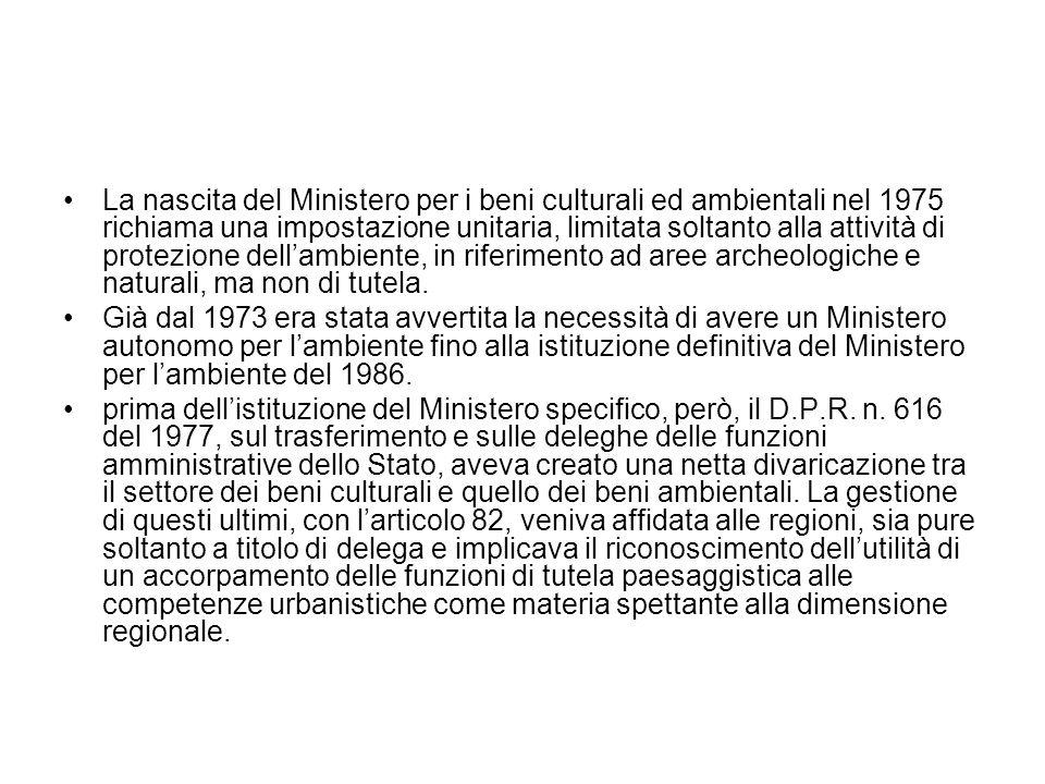 La nascita del Ministero per i beni culturali ed ambientali nel 1975 richiama una impostazione unitaria, limitata soltanto alla attività di protezione