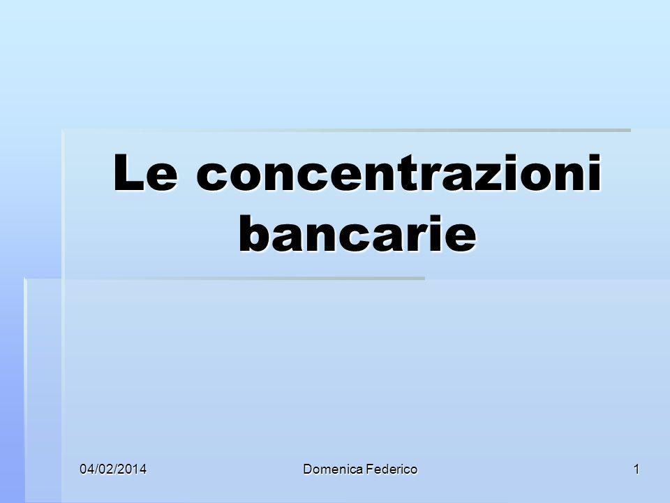 04/02/2014Domenica Federico1 Le concentrazioni bancarie