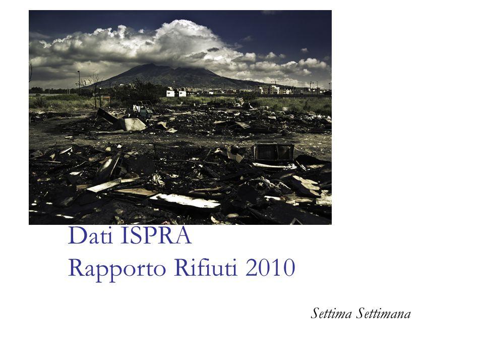 Dati ISPRA Rapporto Rifiuti 2010 Settima Settimana