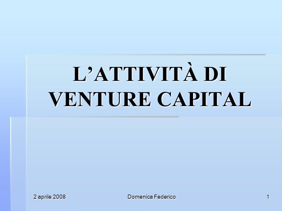 2 aprile 2008 Domenica Federico 1 LATTIVITÀ DI VENTURE CAPITAL