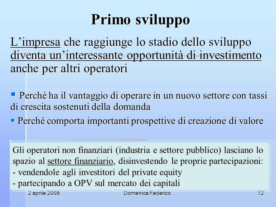 2 aprile 2008Domenica Federico12 Primo sviluppo Limpresa che raggiunge lo stadio dello sviluppo diventa uninteressante opportunità di investimento anc