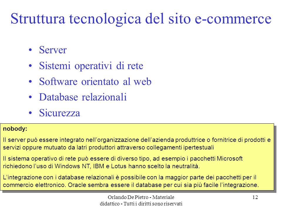 Orlando De Pietro - Materiale didattico - Tutti i diritti sono riservati 12 Struttura tecnologica del sito e-commerce Server Sistemi operativi di rete
