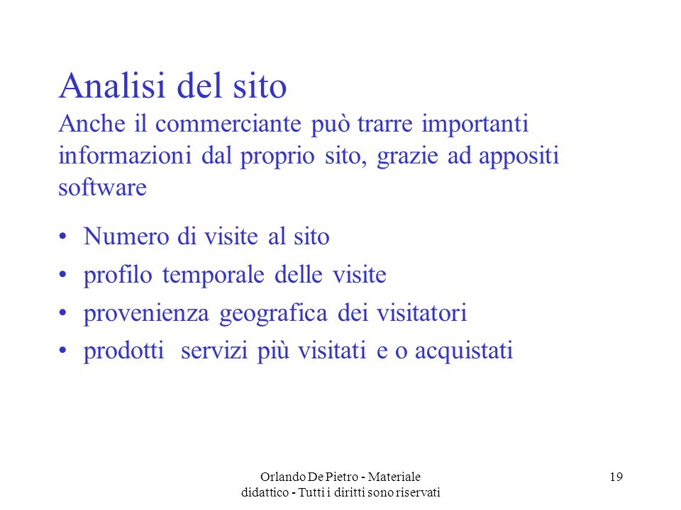 Orlando De Pietro - Materiale didattico - Tutti i diritti sono riservati 19 Analisi del sito Anche il commerciante può trarre importanti informazioni