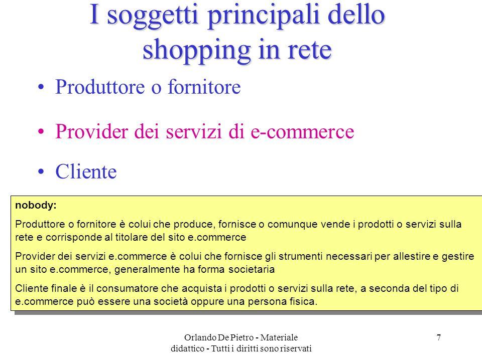 Orlando De Pietro - Materiale didattico - Tutti i diritti sono riservati 7 I soggetti principali dello shopping in rete Produttore o fornitore Provide