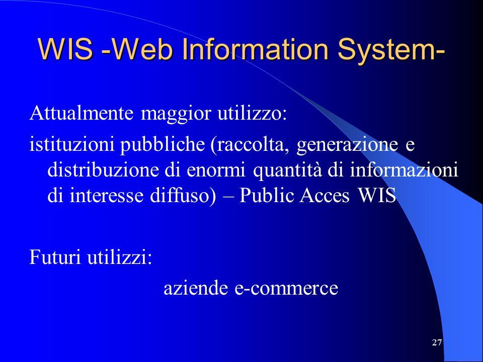 26 Sistemi informativi sul Web WIS – Web based Information System Caratteristiche: informazioni da gestire di vario tipo (testo, immagine, suono); fle