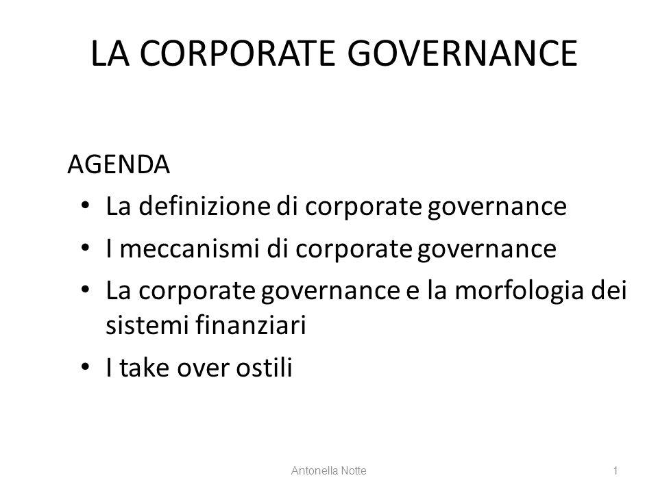 LA CORPORATE GOVERNANCE Antonella Notte1 AGENDA La definizione di corporate governance I meccanismi di corporate governance La corporate governance e