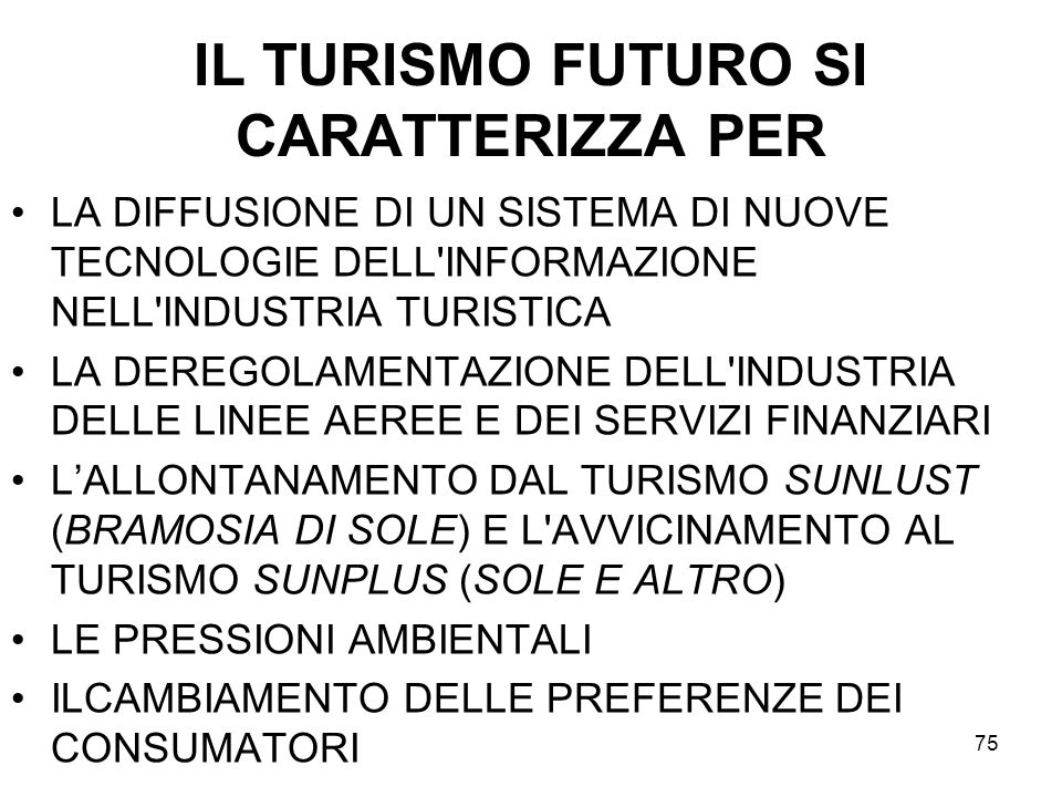 75 IL TURISMO FUTURO SI CARATTERIZZA PER LA DIFFUSIONE DI UN SISTEMA DI NUOVE TECNOLOGIE DELL'INFORMAZIONE NELL'INDUSTRIA TURISTICA LA DEREGOLAMENTAZI