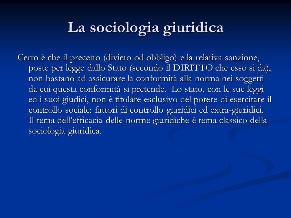 La sociologia giuridica Certo è che il precetto (divieto od obbligo) e la relativa sanzione, poste per legge dallo Stato (secondo il DIRITTO che esso