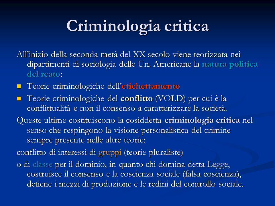Criminologia critica Allinizio della seconda metà del XX secolo viene teorizzata nei dipartimenti di sociologia delle Un. Americane la natura politica