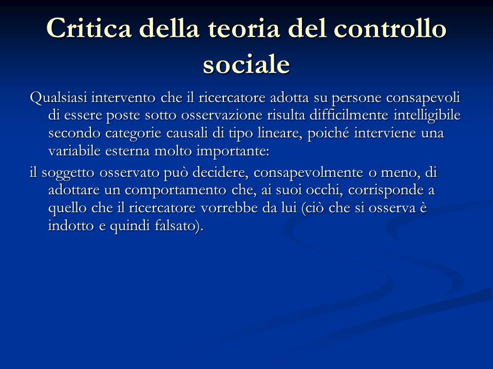 Critica della teoria del controllo sociale Qualsiasi intervento che il ricercatore adotta su persone consapevoli di essere poste sotto osservazione ri