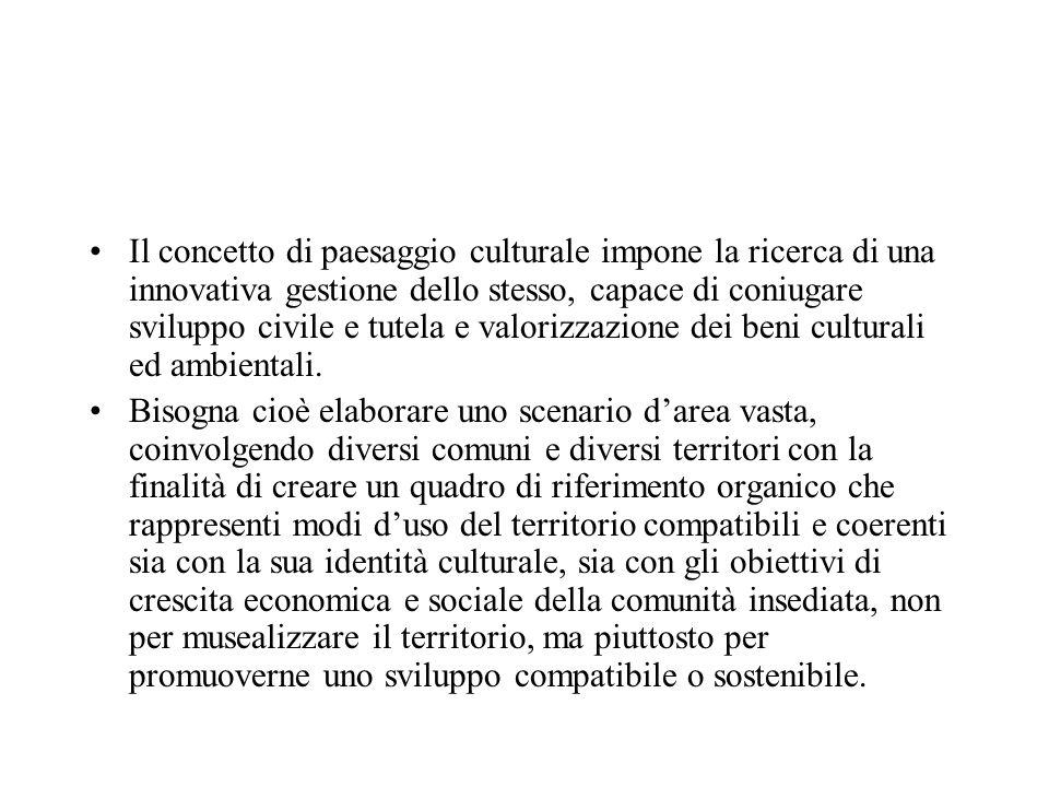 Il concetto di paesaggio culturale impone la ricerca di una innovativa gestione dello stesso, capace di coniugare sviluppo civile e tutela e valorizza