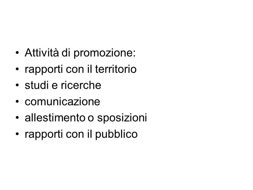 Attività di promozione: rapporti con il territorio studi e ricerche comunicazione allestimento o sposizioni rapporti con il pubblico
