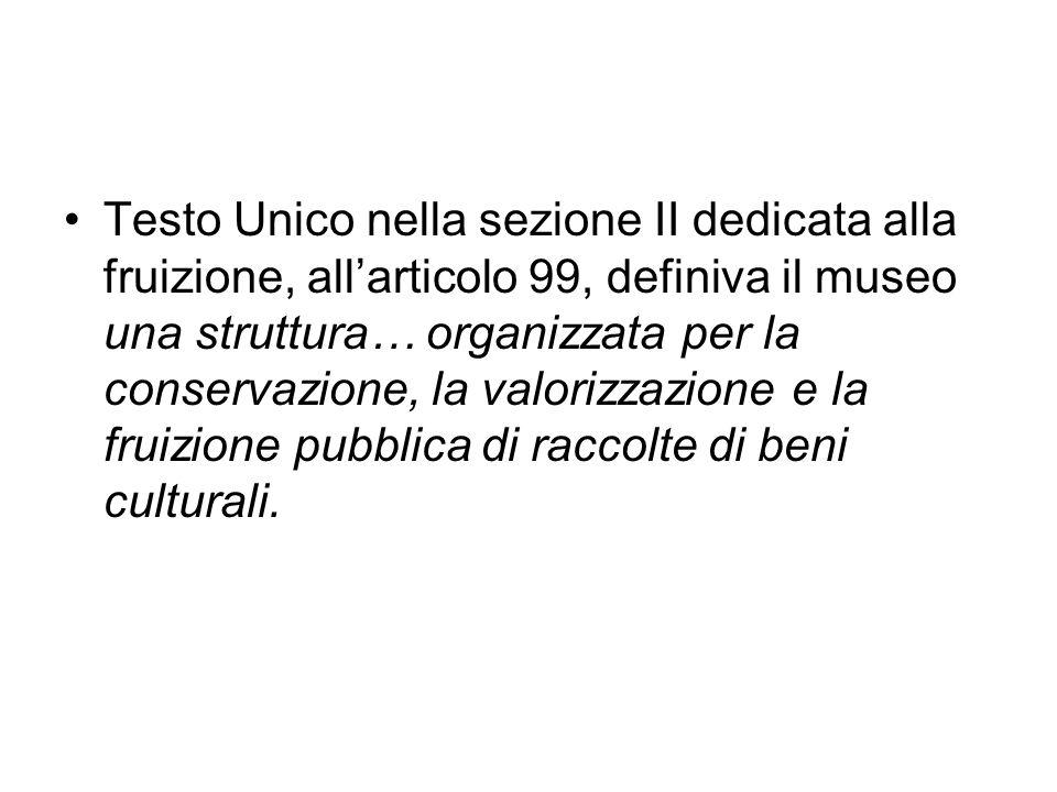 Testo Unico nella sezione II dedicata alla fruizione, allarticolo 99, definiva il museo una struttura… organizzata per la conservazione, la valorizzaz