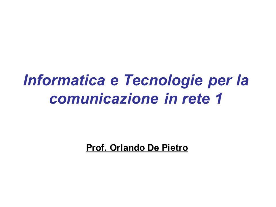 Informatica e Tecnologie per la comunicazione in rete 1 Prof. Orlando De Pietro