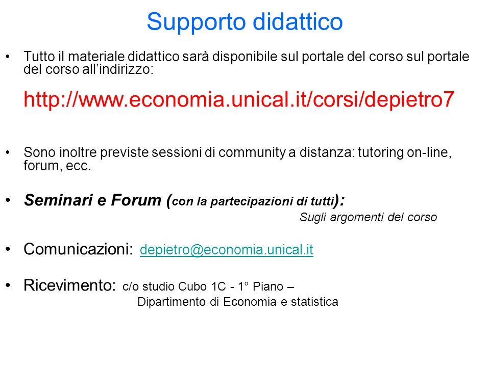 Supporto didattico Tutto il materiale didattico sarà disponibile sul portale del corso sul portale del corso allindirizzo: http://www.economia.unical.