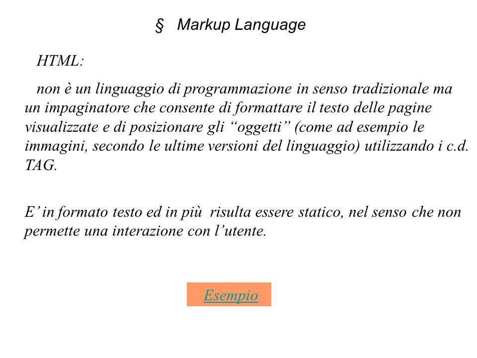 § Markup Language non è un linguaggio di programmazione in senso tradizionale ma un impaginatore che consente di formattare il testo delle pagine visualizzate e di posizionare gli oggetti (come ad esempio le immagini, secondo le ultime versioni del linguaggio) utilizzando i c.d.