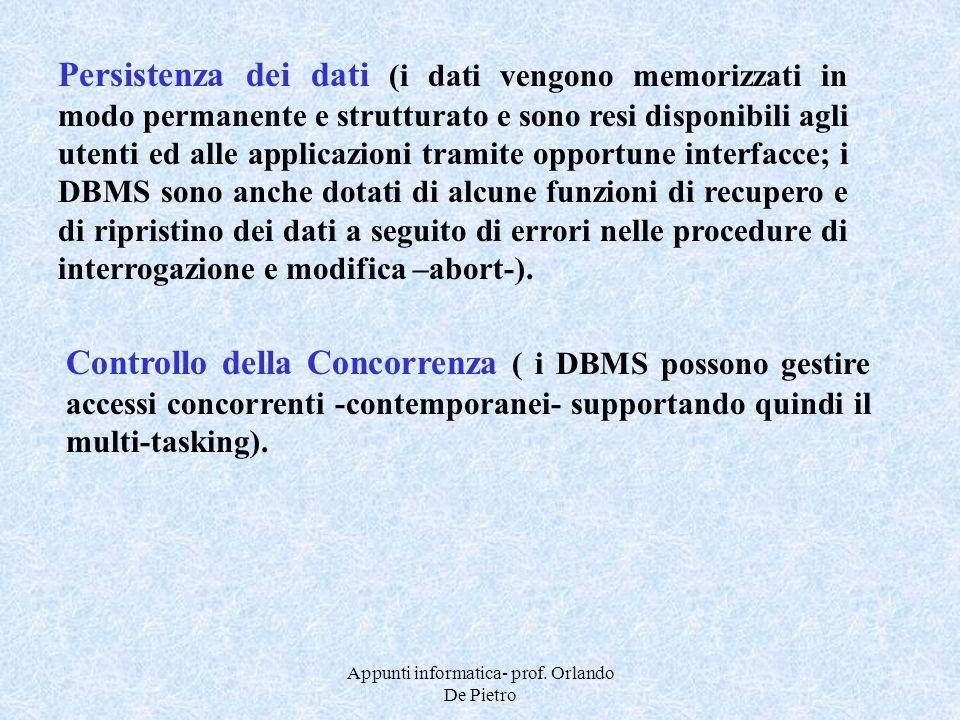 Appunti informatica- prof. Orlando De Pietro Persistenza dei dati (i dati vengono memorizzati in modo permanente e strutturato e sono resi disponibili