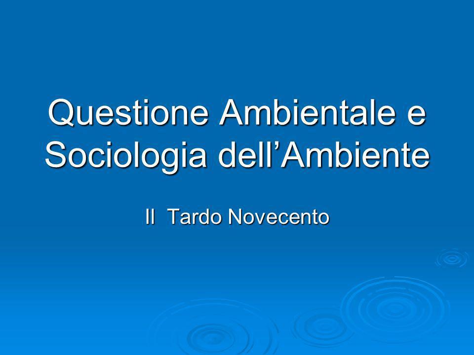 Questione Ambientale e Sociologia dellAmbiente Il Tardo Novecento