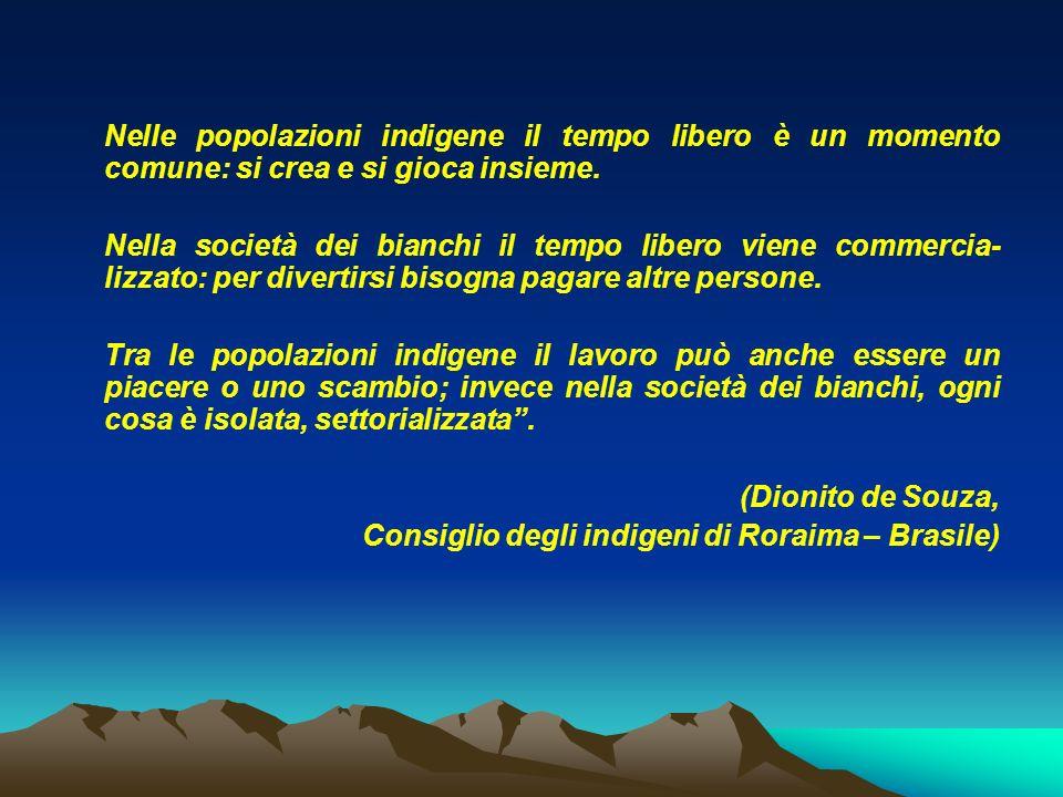 Nelle popolazioni indigene il tempo libero è un momento comune: si crea e si gioca insieme. Nella società dei bianchi il tempo libero viene commercia-
