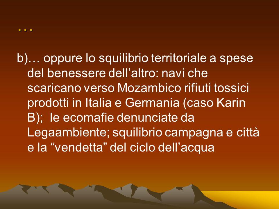… b)… oppure lo squilibrio territoriale a spese del benessere dellaltro: navi che scaricano verso Mozambico rifiuti tossici prodotti in Italia e Germa