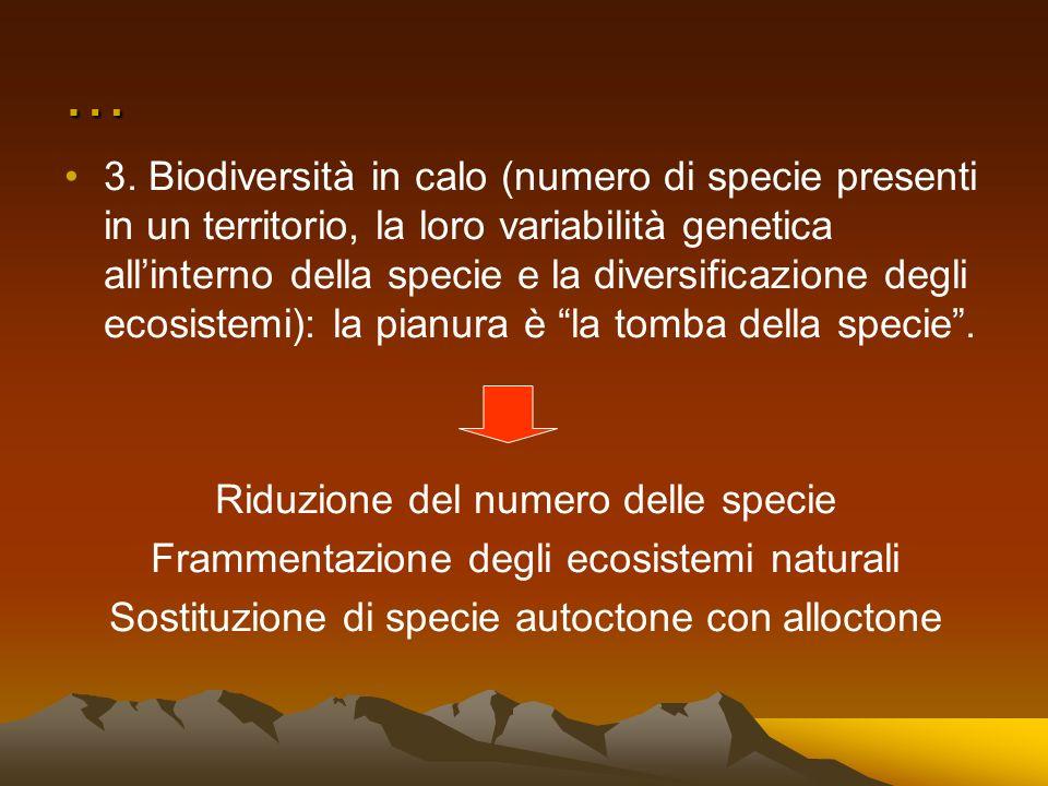 … 3. Biodiversità in calo (numero di specie presenti in un territorio, la loro variabilità genetica allinterno della specie e la diversificazione degl