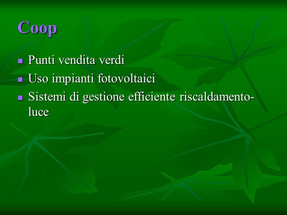 Coop Punti vendita verdi Punti vendita verdi Uso impianti fotovoltaici Uso impianti fotovoltaici Sistemi di gestione efficiente riscaldamento- luce Sistemi di gestione efficiente riscaldamento- luce