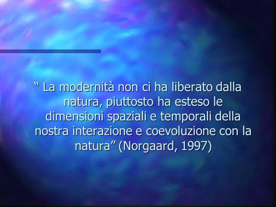 La modernità non ci ha liberato dalla natura, piuttosto ha esteso le dimensioni spaziali e temporali della nostra interazione e coevoluzione con la na