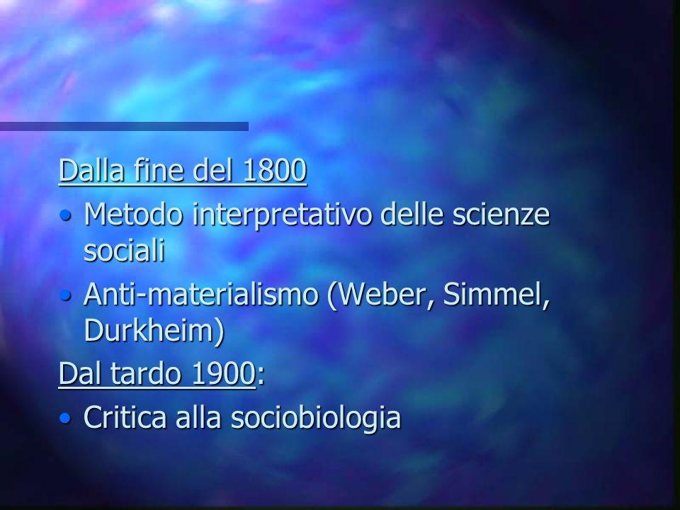 Dalla fine del 1800 Metodo interpretativo delle scienze socialiMetodo interpretativo delle scienze sociali Anti-materialismo (Weber, Simmel, Durkheim)