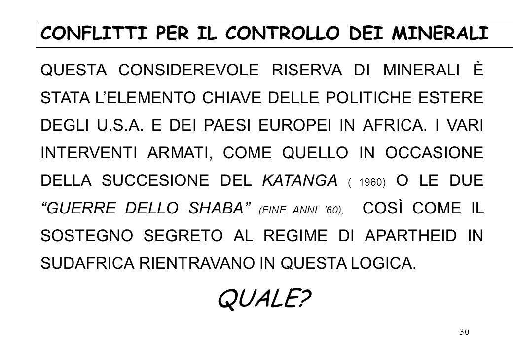 30 QUESTA CONSIDEREVOLE RISERVA DI MINERALI È STATA LELEMENTO CHIAVE DELLE POLITICHE ESTERE DEGLI U.S.A. E DEI PAESI EUROPEI IN AFRICA. I VARI INTERVE