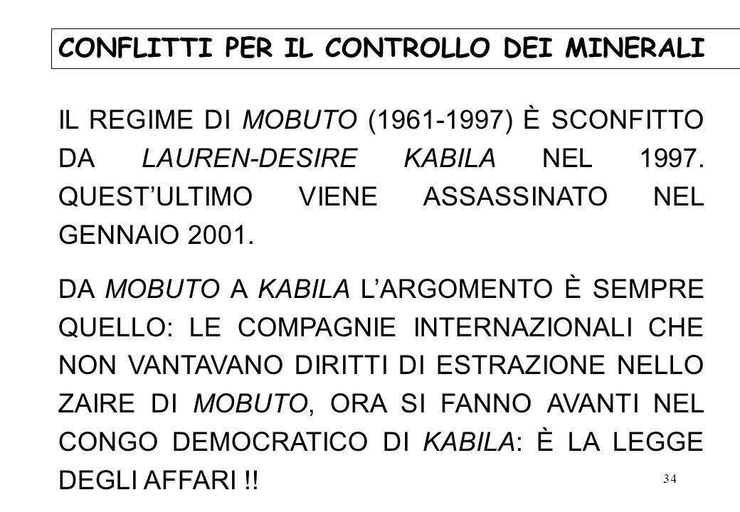 34 CONFLITTI PER IL CONTROLLO DEI MINERALI IL REGIME DI MOBUTO (1961-1997) È SCONFITTO DA LAUREN-DESIRE KABILA NEL 1997. QUESTULTIMO VIENE ASSASSINATO
